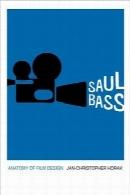 سائول باس؛ آناتومی طراحی فیلمSaul Bass: Anatomy of Film Design (Screen Classics)