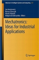 مکاترونیک؛ ایده‌هایی برای کاربردهای صنعتیMechatronics: Ideas for Industrial Applications (Advances in Intelligent Systems and Computing)