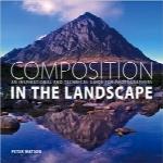 ترکیببندی در منظره؛ راهنمای الهامبخش و تکنیکی برای عکاسانComposition in the Landscape