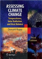 بررسی تغییرات آب‌وهوایی؛ دما، تابش انرژی خورشیدی و تعادل حرارتAssessing Climate Change: Temperatures, Solar Radiation and Heat Balance (Springer Praxis Books / Environmental Sciences)