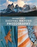 راهنمای John Shaw برای عکاسی دیجیتال از طبیعتJohn Shaw's Guide to Digital Nature Photography