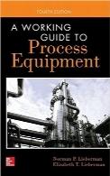 راهنمای کاربردی تجهیزات فرآیند؛ ویرایش چهارمA Working Guide to Process Equipment, Fourth Edition