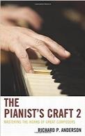 هنر پیانیست 2؛ تسلط بر آثار آهنگسازان برترThe Pianist's Craft 2: Mastering the Works of More Great Composers