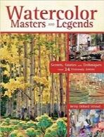 اسطورهها و اساتید آبرنگ؛ اسرار، داستانها و تکنیکهایی از 34 هنرمند ژرفبینWatercolor Masters and Legends: Secrets, Stories and Techniques from 34 Visionary Artists