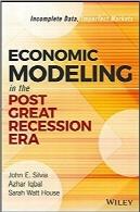 مدلسازی اقتصادی در دوران رکود  بزرگ؛ اطلاعات ناقص٬ بازارهای نامناسب (از مجموعه کسبوکارWILEY  و SAS)Economic Modeling in the Post Great Recession Era: Incomplete Data, Imperfect Markets (Wiley and SAS Business Series)