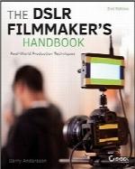 DSLR هندبوک فیلمسازان؛ تکنیکهای تولید در دنیای واقعیThe DSLR Filmmaker's Handbook: Real-World Production Techniques