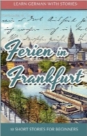 یادگیری زبان آلمانی با داستان‌هاLearn German with Stories: Ferien in Frankfurt – 10 short stories for beginners (German Edition)