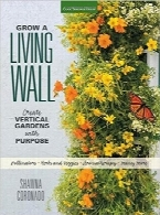 پرورش دیوار زنده؛ ایجاد باغ عمودیGrow a Living Wall: Create Vertical Gardens with Purpose: Pollinators – Herbs and Veggies – Aromatherapy – Many More