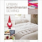 خیاطی اسکاندیناوی شهریUrban Scandinavian Sewing: 18 Seasonal Projects for Modern Living