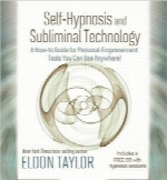 خودهیپنوتیزم و تکنولوژی پنهانSelf-Hypnosis And Subliminal Technology: A How-to Guide for Personal-Empowerment Tools You Can Use Anywhere!