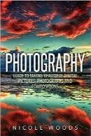 عکاسی؛ راهنمای کامل عکسبرداری زیبا و خیرهکنندهPhotography: Complete Guide To Taking Stunning, Beautiful Pictures