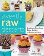 دسرهای سرد خوشمزه؛ شکلات سرد وگان، کیک، شیرینی، بستنی و غیرهSweetly Raw Desserts: Raw Vegan Chocolates, Cakes, Cookies, Ice Cream, and More