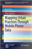شیوه‌های نقشه‌برداری شهری از طریق داده‌های تلفن همراهMapping Urban Practices Through Mobile Phone Data (SpringerBriefs in Applied Sciences and Technology)