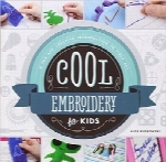 گلدوزی زیبا برای بچه‌هاCool Embroidery for Kids:: A Fun and Creative Introduction to Fiber Art (Cool Fiber Art)