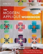 کتاب تکه‌دوزی مدرنThe Modern Appliqué Workbook: Easy Invisible Zigzag Method 11 Quilts to Round Out Your Skills