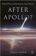 پس از آپولو؟ Richard Nixon و برنامه فضایی آمریکاAfter Apollo?: Richard Nixon and the American Space Program (Palgrave Studies in the History of Science and Technology)
