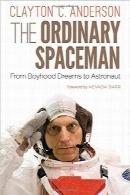 فضانورد معمولی؛ از رویاهای کودکی تا سفر فضاییThe Ordinary Spaceman: From Boyhood Dreams to Astronaut