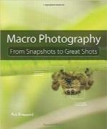 عکاسی ماکرو؛ از عکسهای لحظهای تا عکسهای حرفهایMacro Photography: From Snapshots to Great Shots