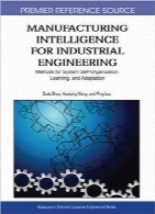 اطلاعات تولید برای مهندسی صنایعManufacturing Intelligence for Industrial Engineering: Methods for System Self-organization, Learning, and Adaptation (Premier Reference Source)