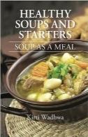 سوپها و پیشغذاهای سالمHealthy Soups And Starters: SOUP AS A MEAL
