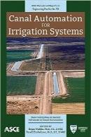 اتوماسیون کانال برای سیستمهای آبیاریCanal Automation for Irrigation Systems (ASCE Manuals and Reports on Engineering Practice (MOP)131) (Asce Manual and Reports on Engineering Practice)