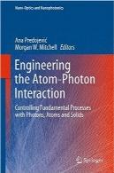 مهندسی تعامل اتم-فوتونEngineering the Atom-Photon Interaction: Controlling Fundamental Processes with Photons, Atoms and Solids (Nano-Optics and Nanophotonics)