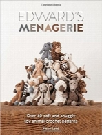 باغوحش ادوارد؛ بیش از 40 الگوی نرم و راحت قلاببافی برای حیوانات عروسکیEdward's Menagerie: Over 40 Soft and Snuggly Toy Animal Crochet Patterns
