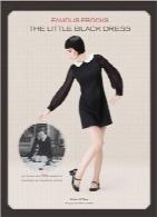 لباسهای عالی؛ الگوهایی برای 20 پوشاک با الهام از نمونههای مدFamous Frocks: The Little Black Dress: Patterns for 20 Garments Inspired by Fashion Icons