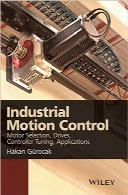کنترل حرکت صنعتیIndustrial Motion Control: Motor Selection, Drives, Controller Tuning, Applications