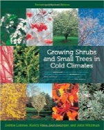 رشد بوته‌ها و درختان کوچک در آب و هوای سردGrowing Shrubs and Small Trees in Cold Climates: Revised and Updated Edition