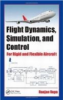 شبیهسازی، کنترل و دینامیک پروازFlight Dynamics, Simulation, and Control: For Rigid and Flexible Aircraft