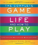 بازی کامل زندگی و نحوه بازی‌کردن آنThe Complete Game of Life and How to Play It: The Classic Text with Commentary, Study Questions, Action Items, and Much More
