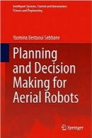 برنامه‌ریزی و تصمیم‌گیری برای ربات‌های هواییPlanning and Decision Making for Aerial Robots (Intelligent Systems, Control and Automation: Science and Engineering)