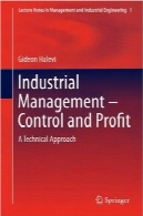 مدیریت صنعتی؛ کنترل و سودIndustrial Management- Control and Profit: A Technical Approach (Lecture Notes in Management and Industrial Engineering)