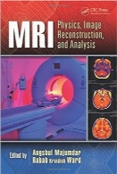 MRI؛ فیزیک، تحلیل و بازسازی تصویرMRI: Physics, Image Reconstruction, and Analysis (Devices, Circuits, and Systems)