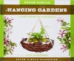 باغبانی معلق فوق‌العاده سادهSuper Simple Hanging Gardens:: A Kid's Guide to Gardening (Super Simple Gardening)