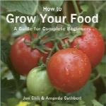 چگونه مواد غذایی خود را پرورش دهیدHow to Grow Your Food: A Guide for Complete Beginners (Green Books Guides)