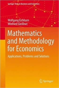 ریاضیات و متدولوژی اقتصاد؛ کاربردها، مسائل و راه حلها / Mathematics and Methodology for Economics: Applications, Problems and Solutions (Springer Texts in Business and Economics)