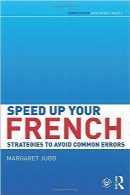 یادگیری زبان فرانسه خود را سرعت ببخشیدSpeed up your French: Strategies to Avoid Common Errors (Speed Up Your Language Skills)