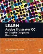 یادگیری Adobe Illustrator CC برای طراحی گرافیک و تصویرسازیLearn Adobe Illustrator CC for Graphic Design and Illustration: Adobe Certified Associate Exam Preparation (Adobe Certified Associate (ACA))
