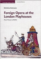 اپراهای خارجی در سالن‌های نمایش لندنForeign Opera at the London Playhouses: From Mozart to Bellini (Cambridge Studies in Opera)