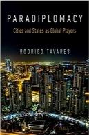 پارادیپلماسی؛ شهرها و ایالات بهعنوان بازیکنان جهانیParadiplomacy: Cities and States as Global Players