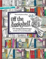 خارج از قفسه کتابOff the Bookshelf: 45+ Weirdly Wonderful Designs to Color for Fun & Relaxation