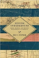 مشاهده زیرزمینSeeing Underground: Maps, Models, and Mining Engineering in America (Mining and Society Series)