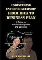 مهندسی کارآفرینی از ایده تا طرح کسبوکار؛ راهنمای مهندسان و دانشمندان خلاقEngineering Entrepreneurship from Idea to Business Plan: A Guide for Innovative Engineers and Scientists