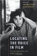 قراردادن صدا بر روی فیلم؛ رویکردهای حیاتی و روشهای جهانیLocating the Voice in Film: Critical Approaches and Global Practices