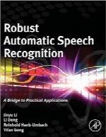 تشخیص گفتار خودکار مقاوم؛ پلی به سمت کاربردهای عملیRobust Automatic Speech Recognition: A Bridge to Practical Applications
