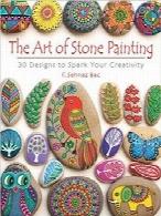 هنر طراحی سنگ؛ 30 طرح برای برانگیختن خلاقیت شماThe Art of Stone Painting: 30 Designs to Spark Your Creativity