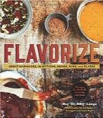 طعمدار کردن؛ ترشیجات، خیارشورها، ادویهجات و لعابهای عالیFlavorize: Great Marinades, Injections, Brines, Rubs, and Glazes