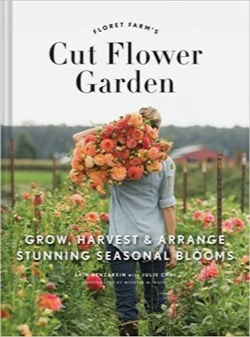 باغ گل فلورت؛ پرورش، چیدن و مرتبکردن شکوفههای زیبای فصلی / Floret Farm's Cut Flower Garden: Grow, Harvest, and Arrange Stunning Seasonal Blooms